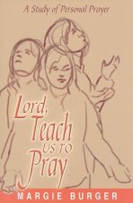 Lord, Teach Us to Pray: A Study of Personal Prayer