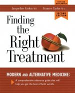 Finding the Right Treatment: Modern Medicine and Its Alternative: A Comprehensive Encyclopedia and Handbook
