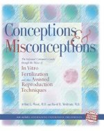 Conceptions & Misconceptions: The Informed Consumer's Guide Through the Maze of in Vitro Fertilization & Other Assisted Reproduction Techniques