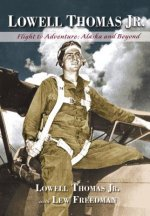 Lowell Thomas Jr.: Flight to Adventure, Alaska and Beyond