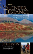 A Tender Distance: Adventures Raising My Sons in Alaska
