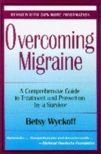 Overcoming Migraine: A Comprehensive Guide to Treatment and Prevention by a Survivor