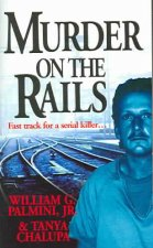 Murder on the Rails: The True Story of the Detective Who Unlocked the Shocking Secrets of the Boxcar Serial Killer