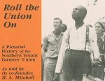 Roll the Union on: A Pictorial History of the Southern Tenant Farmers' Union