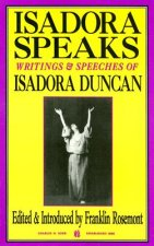 Isadora Speaks: Writings & Speeches of Isadora Duncan