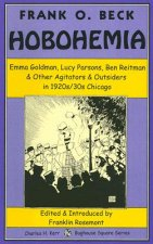 Hobohemia: Emma Goldman, Lucy Parsons, Ben Reitman & Other Agitators & Outsiders in 1920s/30s Chicago