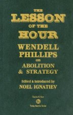 The Lesson of the Hour: Wendell Phillips on Abolition & Strategy