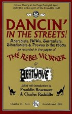 Dancin' in the Streets!: Anarchists, IWWs, Surrealists, Situationists & Provos in the 1960s - As Recorded in the Pages of the Rebel Worker & He