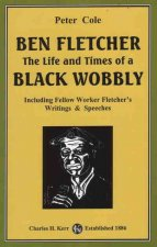 Ben Fletcher: The Life and Times of a Black Wobbly: Including Fellow Worker Fletcher's Writings & Speeches