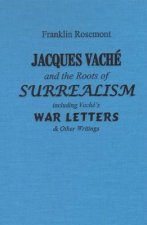 Jacques Vache and the Roots of Surrealism: Including Vache's War Letters & Other Writings