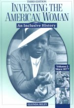 Inventing the American Woman: Since 1877 Vol II: An Inclusive History