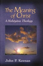 The Meaning of Christ: A Mahayana Theology