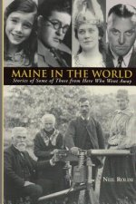 Maine in the World: Stories from Some of Those from Here Who Went Away