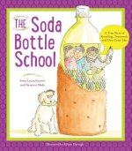 The Soda Bottle School: A True Story of Recycling and the Power of an Idea