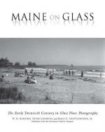 Maine on Glass: The Early Twentieth Century in Glass Plate Photography