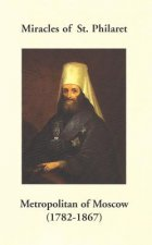 Miracles of St. Philaret Metropolitan of Moscow (1782-1867): Especially Remarkable Instances of Divine Grace Through Metropolitan Philaret of Moscow D