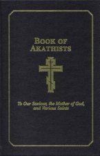 Book of Akathists II: To Our Saviour, the Holy Spirit, the Mother of God, and Various Saints