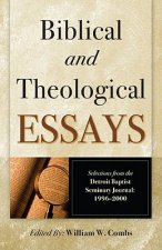 Biblical and Theological Essays: Selections from the Detroit Baptist Seminary Journal, 1996-2000