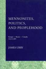 Mennonites, Politics, and Peoplehood: Europe-Russia-Canada, 1525-1980