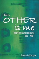 When the Other Is Me: Native Resistance Discourse, 1850-1990