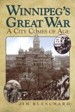 Winnipeg's Great War: A City Comes of Age