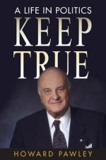Keep True: A Life in Politics