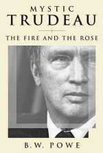 Mystic Trudeau: The Fire and the Rose