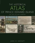 The Historical Atlas of Prince Edward Island: The Ways We Saw Ourselves