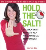 Hold the Salt!: 50+ Quick & Easy Recipes to Help You Eliminate Salt from Your Diet!