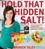 Hold That Hidden Salt!: Recipes for Delicious Alternatives to Processed, Salt-Heavy Supermarket Favourites