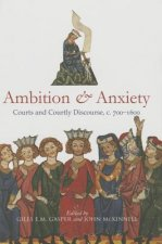 Ambition and Anxiety: Courts and Courtly Discourse, C. 700-1600