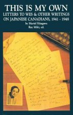 This Is My Own: Letters to Wes and Other Writings on Japanese Canadians, 1941-1948