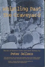 Whistling Past the Graveyard: Stories of Bizarre Crime and Dark Fantasy
