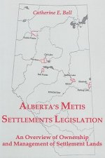Alberta Metis Settlements Legislation: An Overview of Ownership & Management of Settlement Lands