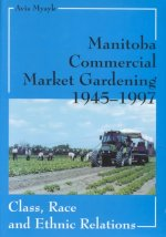 Manitoba Commercial Market Gardening, 1945-1997: Class, Race, and Ethnic Relations