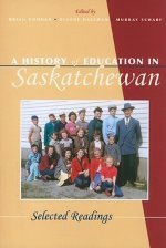 A History of Education in Saskatchewan: Selected Readings