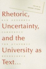 Rhetoric, Uncertainty, and the University as Text: How Students Construct the Academic Experience