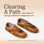 Clearing a Path: New Ways of Seeing Traditional Indigenous Art