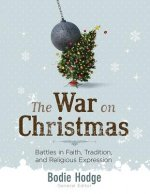 The War on Christmas: Battles in Faith, Tradition, and Religious Expression