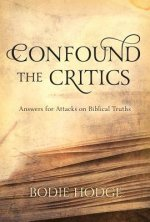 Confound the Critics: Answers for Attacks on Biblical Truth