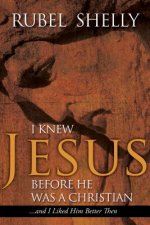 I Knew Jesus Before He Was a Christian: And I Liked Him Better Then