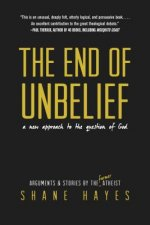The End of Unbelief: A New Approach to the Question of God