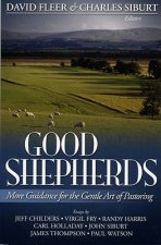 Good Shepherds: More Guidance for the Gentle Art of Pastoring