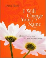 I Will Change Your Name: Messages from the Father to a Heart Broken by Divorce