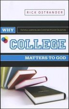 Why College Matters to God: Academic Faithfulness and Christian Higher Education