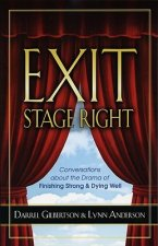 Exit Stage Right: Conversations about the Drama of Finishing Strong & Dying Well