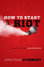 How to Start a Riot: Support Your Local Jesus Revolution