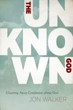 The Unknown God: Clearing Away Confusion about God
