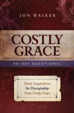 Costly Grace Devotional: A Contemporary View of Bonhoeffer's the Cost of Discipleship