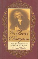 The Slaves' Champion: The Life, Deeds, and Historical Days of William Wilberforce